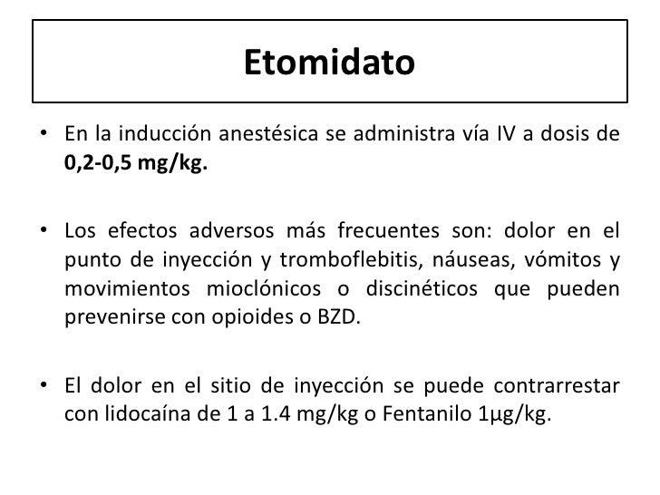 Etomidato• En la inducción anestésica se administra vía IV a dosis de  0,2-0,5 mg/kg.• Los efectos adversos más frecuentes...