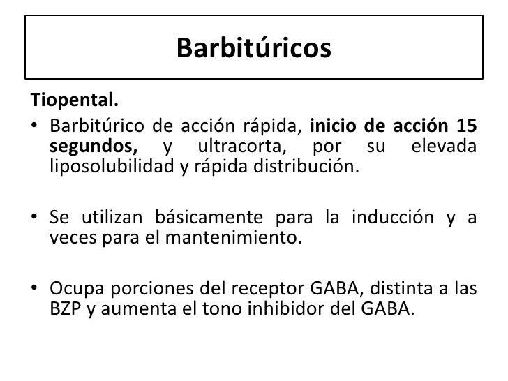 BarbitúricosTiopental.• Barbitúrico de acción rápida, inicio de acción 15  segundos, y ultracorta, por su elevada  liposol...