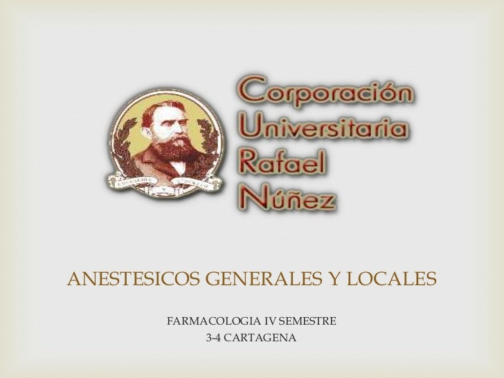 ANESTESICOS GENERALES Y LOCALES <br />FARMACOLOGIA IV SEMESTRE <br />3-4 CARTAGENA <br />