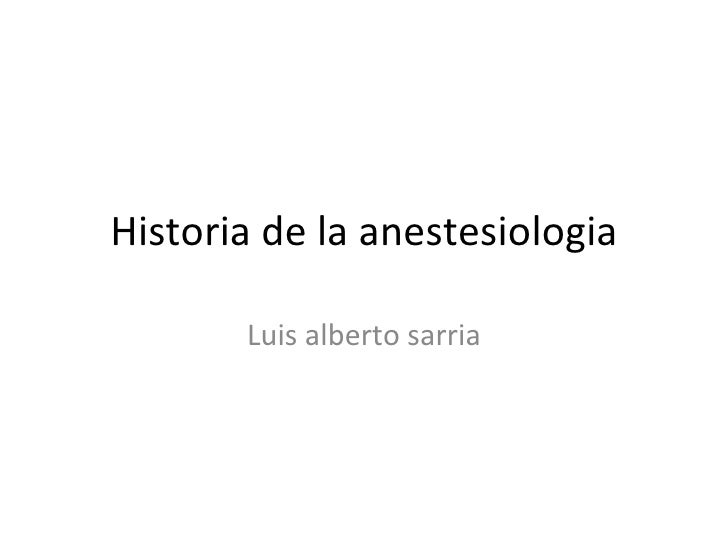 Historia de la anestesiologia Luis alberto sarria