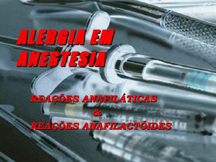 ALERGIA EM ANESTESIA REAÇÕES ANAFILÁTICAS & REAÇÕES ANAFILACTÓIDES