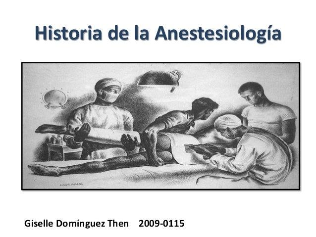 Historia de la AnestesiologíaGiselle Domínguez Then 2009-0115