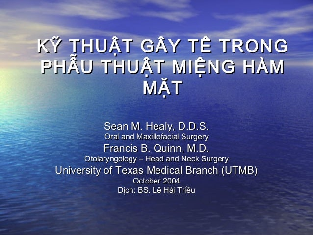 KỸ THUẬT GÂY TÊ TRONGKỸ THUẬT GÂY TÊ TRONG PHẪU THUẬT MIỆNG HÀMPHẪU THUẬT MIỆNG HÀM MẶTMẶT Sean M. Healy, D.D.S.Sean M. He...