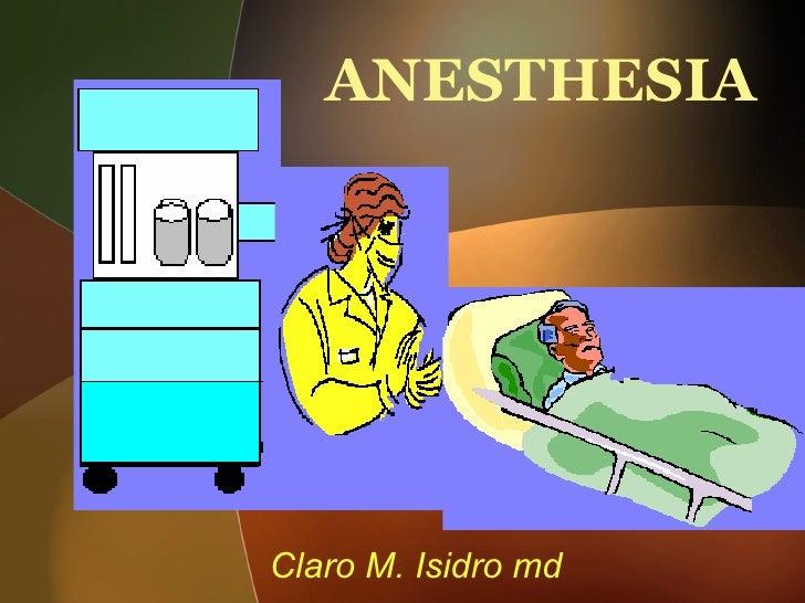 ANESTHESIA Claro M. Isidro md