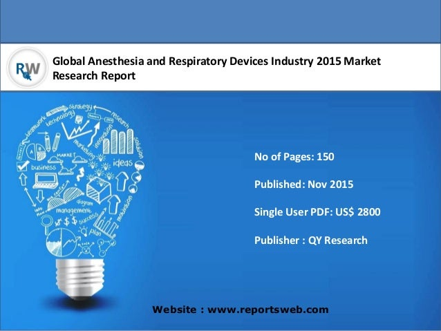 Global Anesthesia and Respiratory Devices Industry 2015 Market Research Report Website : www.reportsweb.com No of Pages: 1...