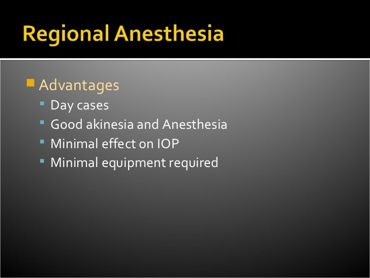  Advantages    Day cases    Good akinesia and Anesthesia    Minimal effect on IOP    Minimal equipment required