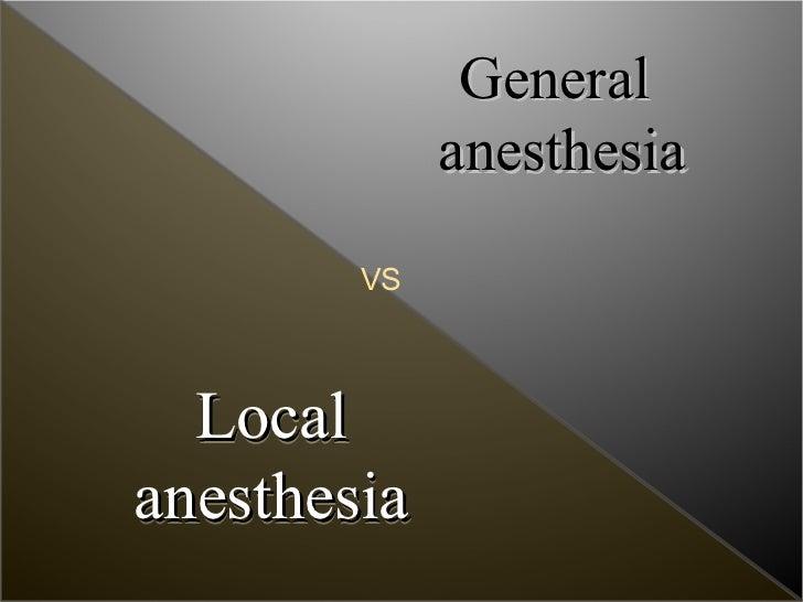 General             anesthesia        VS  Localanesthesia