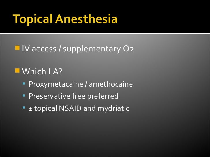  IV access / supplementary O2 Which LA?  Proxymetacaine / amethocaine  Preservative free preferred  ± topical NSAID a...