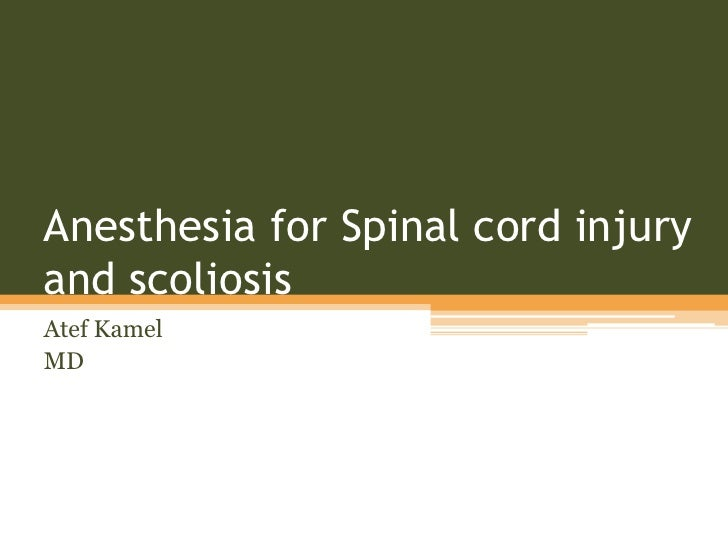 Anesthesia for Spinal cord injuryand scoliosisAtef KamelMD