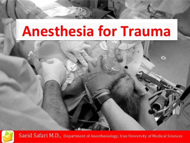 Anesthesia for Trauma  Saeid Safari M.D.,  Department of Anesthesiology, Iran University of Medical Sciences