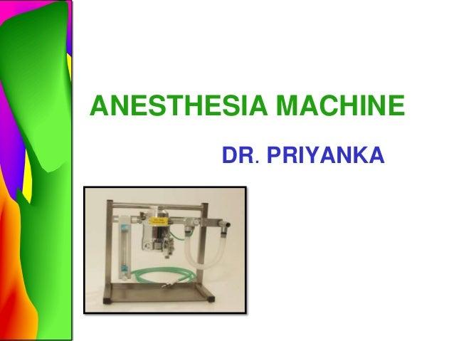 ANESTHESIA MACHINE       DR. PRIYANKA