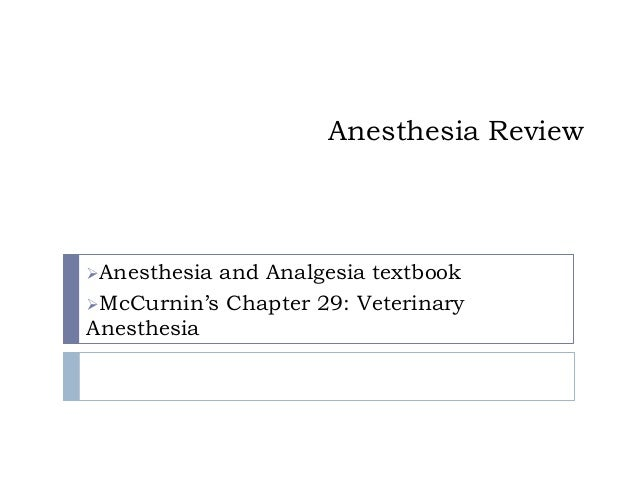 Anesthesia Review Anesthesia and Analgesia textbook McCurnin's Chapter 29: Veterinary Anesthesia