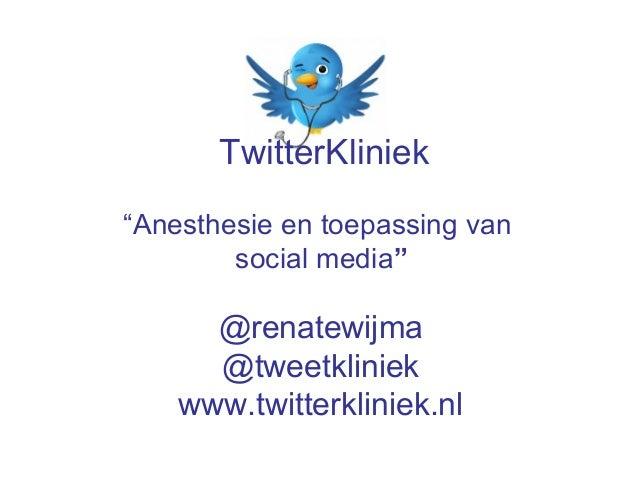 """TwitterKliniek   """"Anesthesie en toepassing van                   social media""""                 @renatewijma       ..."""