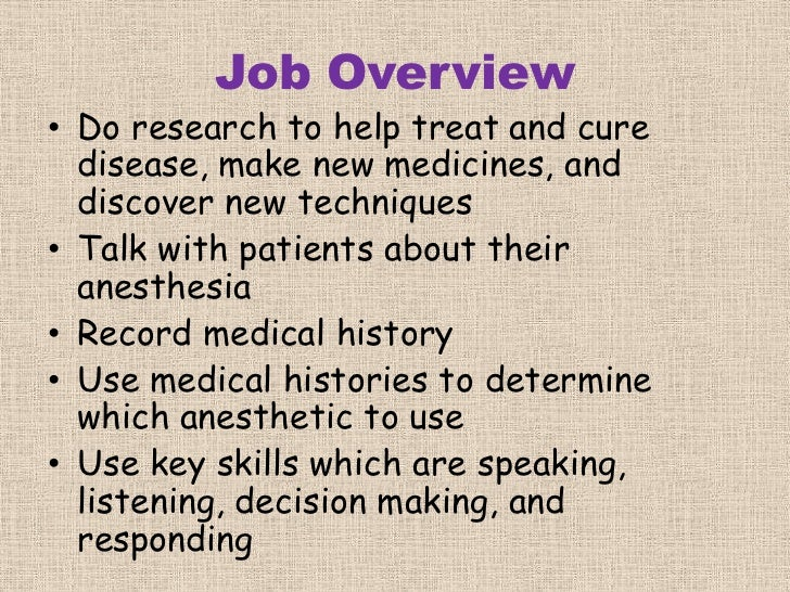 an overview of the work of anesthesiologist in medical research and doctrine Anesthesia 101 find out about the types, effects and risks — and what physician anesthesiologists do before, during and after surgery to keep you safe thanks to advances in medicine and anesthesia, you don't feel pain during surgery, medical procedures and tests.