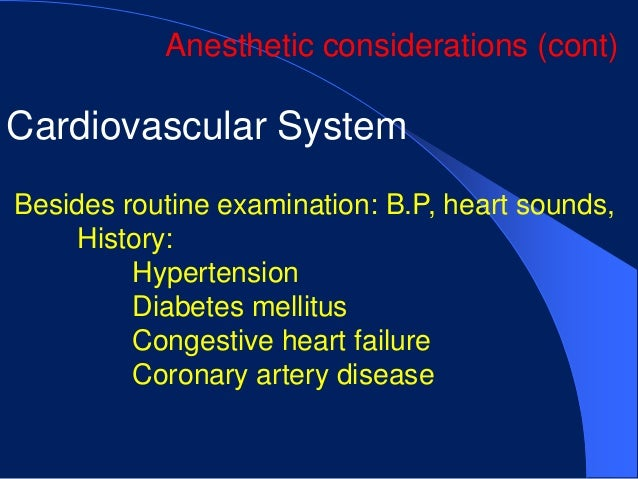 Anesthetic considerations (cont)Cardiovascular SystemBesides routine examination: B.P, heart sounds,    History:         H...