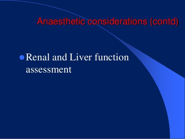 Anaesthetic considerations (contd) Renaland Liver function assessment