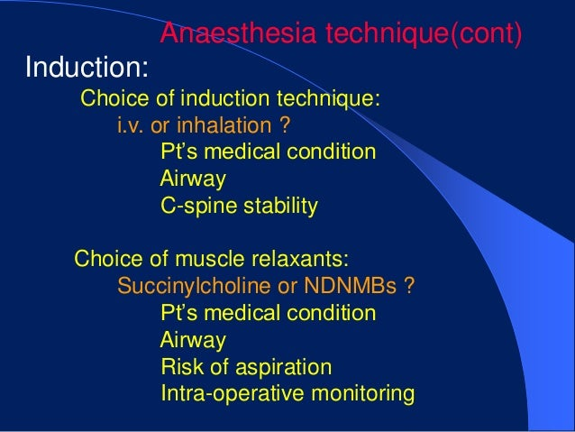 Anaesthesia technique(cont)Induction:    Choice of induction technique:       i.v. or inhalation ?             Pt's medica...