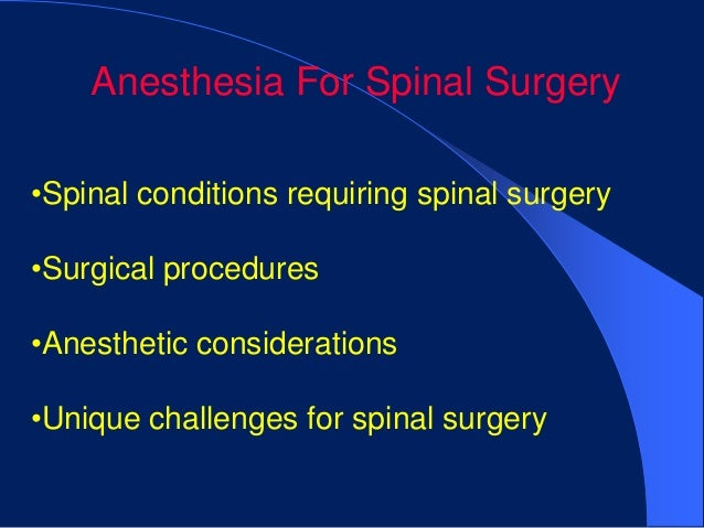 Anesthesia For Spinal Surgery•Spinal conditions requiring spinal surgery•Surgical procedures•Anesthetic considerations•Uni...
