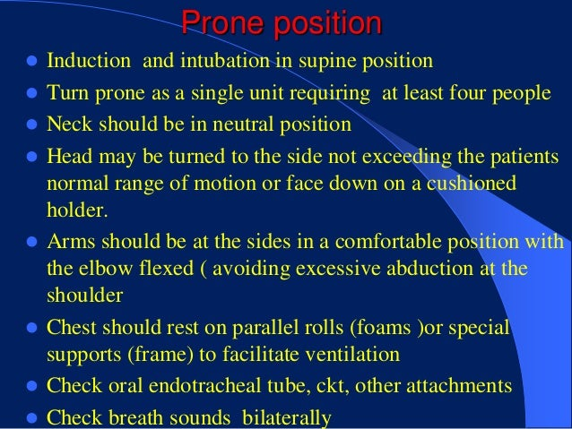 Prone position   Induction and intubation in supine position   Turn prone as a single unit requiring at least four peopl...