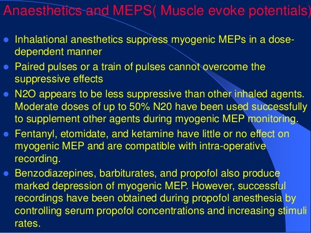 Anaesthetics and MEPS( Muscle evoke potentials) Inhalational anesthetics suppress myogenic MEPs in a dose-  dependent man...