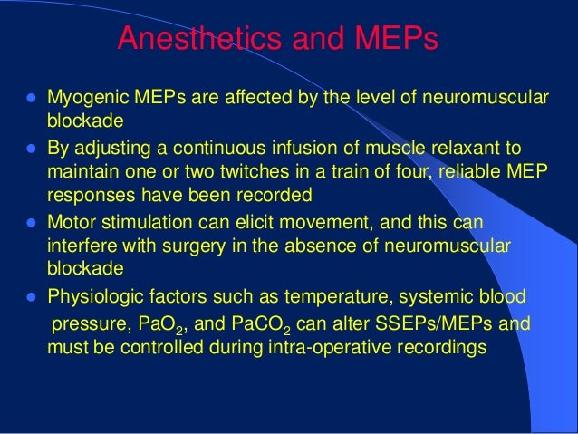 Anesthetics and MEPs   Myogenic MEPs are affected by the level of neuromuscular    blockade   By adjusting a continuous ...