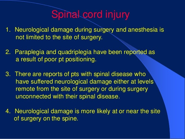 Spinal cord injury1. Neurological damage during surgery and anesthesia is   not limited to the site of surgery.2. Parapleg...