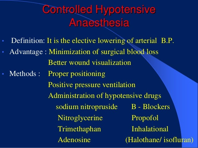 Controlled Hypotensive                  Anaesthesia• Definition: It is the elective lowering of arterial B.P.• Advantage :...