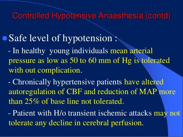 Controlled Hypotensive Anaesthesia (contd) Safe level of hypotension : - In healthy young individuals mean arterial  pres...