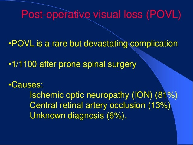Post-operative visual loss (POVL)•POVL is a rare but devastating complication•1/1100 after prone spinal surgery•Causes:   ...