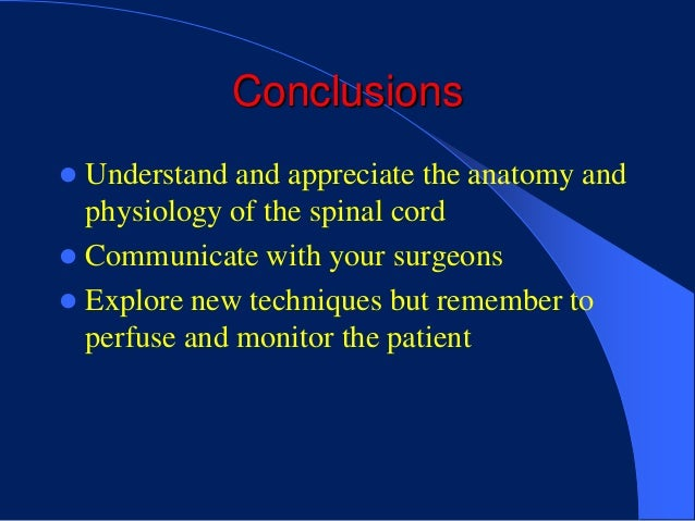 Conclusions Understand and appreciate the anatomy and  physiology of the spinal cord Communicate with your surgeons Exp...