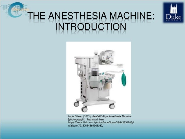 THE ANESTHESIA MACHINE: INTRODUCTION Lucie Filteau (2013), Real GE Aisys Anesthesia Machine [photograpgh]. Retrieved from ...