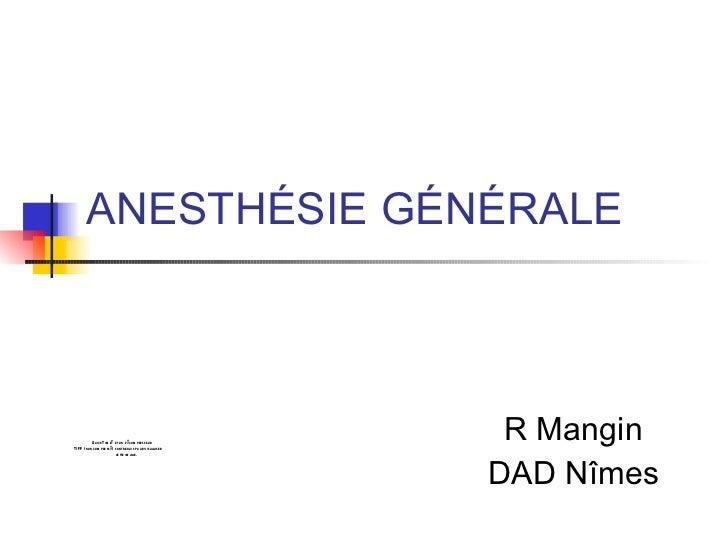 <ul>ANESTHÉSIE GÉNÉRALE </ul><ul>R Mangin DAD Nîmes </ul>