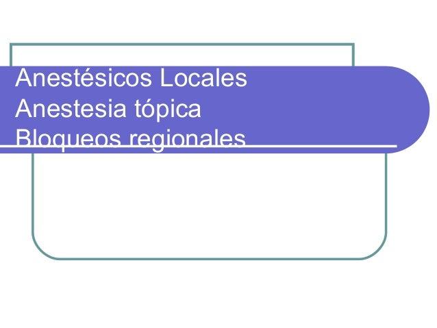 Anestésicos LocalesAnestesia tópicaBloqueos regionales