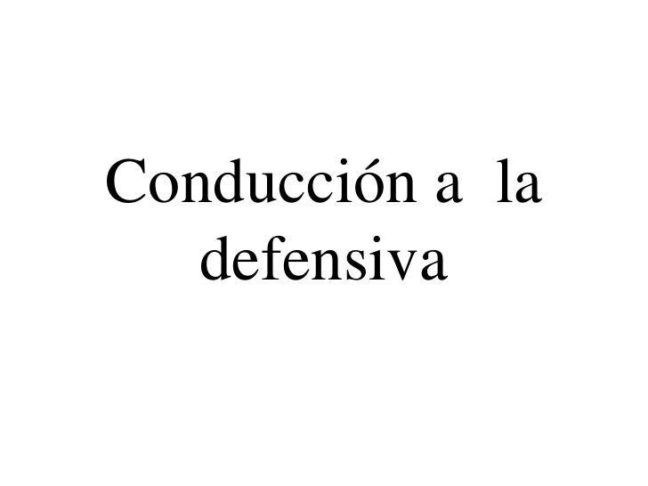 Conducción a  la defensiva <br />
