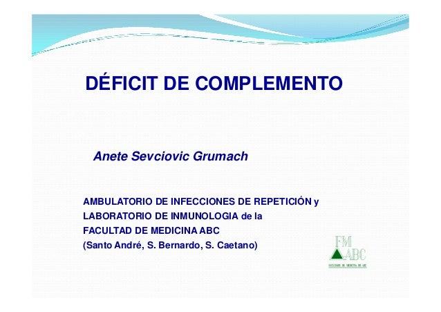 DÉFICIT DE COMPLEMENTO  Anete Sevciovic GrumachAMBULATORIO DE INFECCIONES DE REPETICIÓN yLABORATORIO DE INMUNOLOGIA de laF...