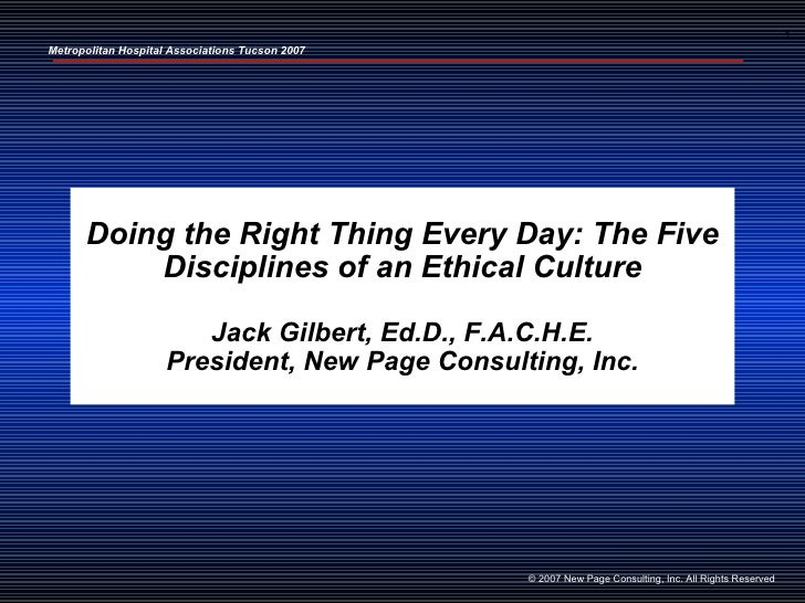 1 Metropolitan Hospital Associations Tucson 2007           Doing the Right Thing Every Day: The Five           Disciplines...