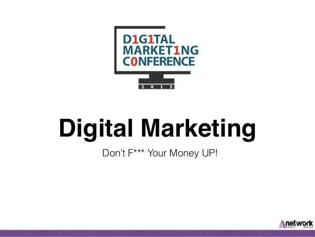 Digital Marketing Don't F*** Your Money UP!