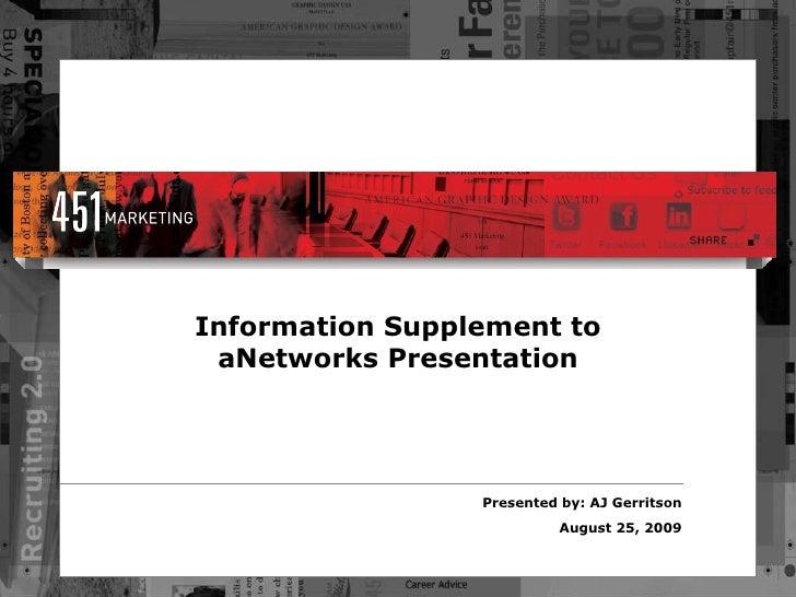 <ul><li>Presented by: AJ Gerritson </li></ul><ul><li>August 25, 2009 </li></ul>Information Supplement to aNetworks Present...