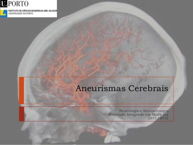 Aneurismas Cerebrais Neurologia e Neurocirurgia Mestrado Integrado em Medicina 2011/2012