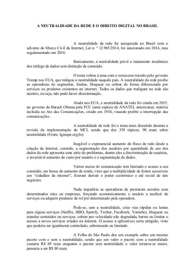 A NEUTRALIDADE DA REDE E O DIREITO DIGITAL NO BRASIL A neutralidade da rede foi assegurada no Brasil com o advento do Marc...