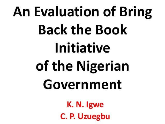 An Evaluation of BringBack the BookInitiativeof the NigerianGovernmentK. N. IgweC. P. Uzuegbu