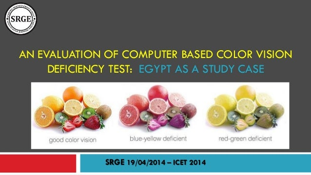 AN EVALUATION OF COMPUTER BASED COLOR VISION DEFICIENCY TEST: EGYPT AS A STUDY CASE SRGE 19/04/2014 – ICET 2014