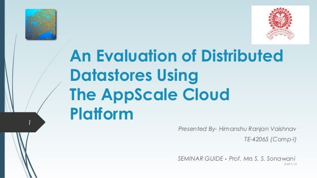 An Evaluation of Distributed    Datastores Using    The AppScale Cloud1    Platform                  Presented By- Himansh...