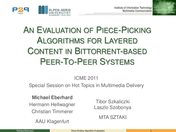 An Evaluation of Piece-Picking Algorithms for LayeredContent in Bittorrent-based Peer-To-Peer Systems<br />ICME 2011<br />...