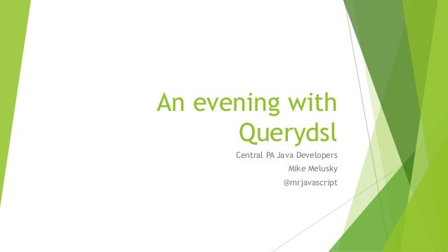 An evening with Querydsl Central PA Java Developers Mike Melusky @mrjavascript
