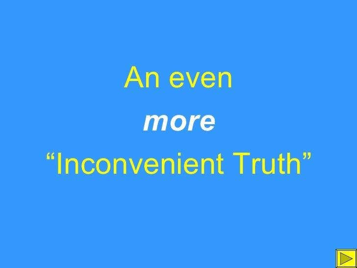 """<ul><li>An even </li></ul><ul><li>more </li></ul><ul><li>"""" Inconvenient Truth"""" </li></ul>"""