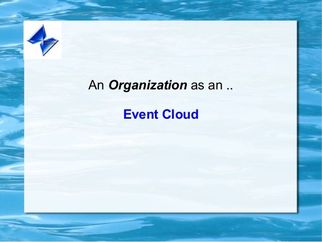 An Organization as an ..Event Cloud