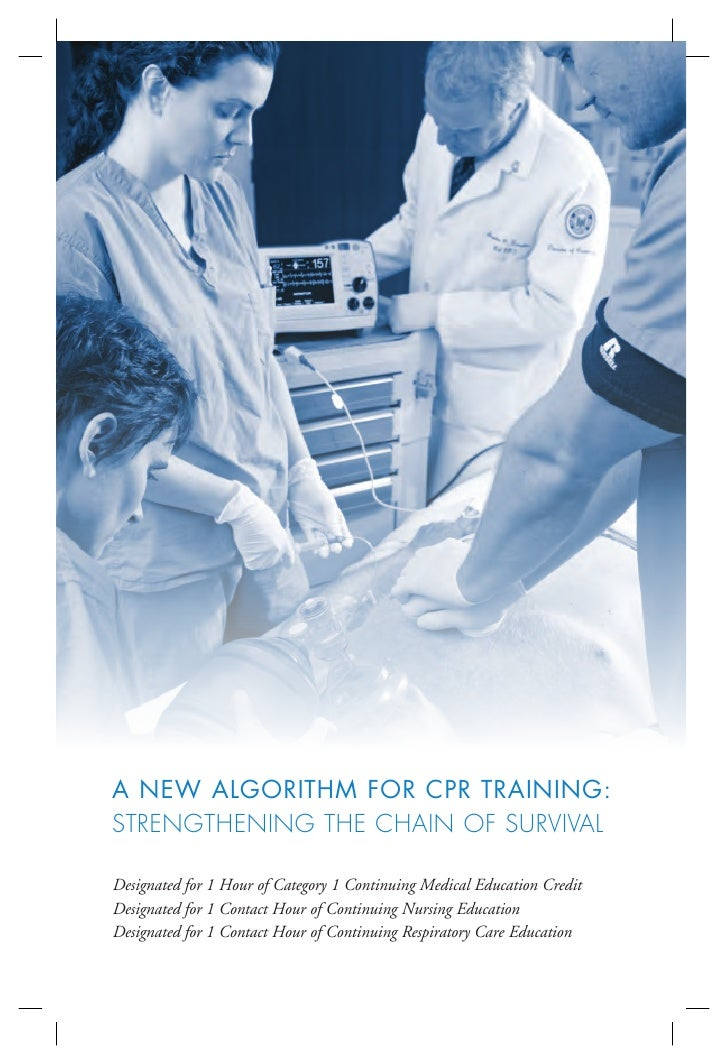 A NEW ALGORITHM FOR CPR TRAINING:STRENGTHENING THE CHAIN OF SURVIVALDesignated for 1 Hour of Category 1 Continuing Medical...