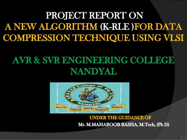 PROJECT REPORT ON A NEW ALGORITHM (K-RLE )FOR DATA COMPRESSION TECHNIQUE USING VLSI AVR & SVR ENGINEERING COLLEGE NANDYAL ...