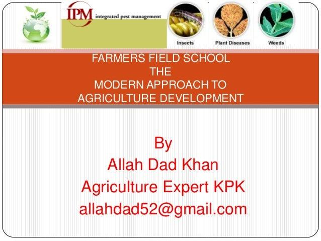 Bifurcation of Presentation 1. Introduction of Farmer Field School 2. Farmer Field School Approach 3. Basic Aims of FFS 4....